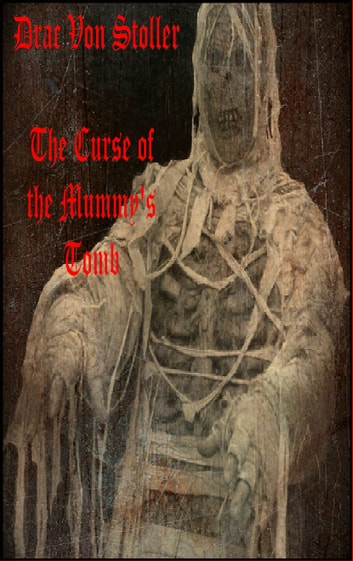 The Curse of the Mummy's Tomb ebook by Drac Von Stoller