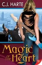 Magic of the Heart ebook by C.J. Harte