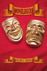 Monologues - Dramatic Monologues For Actors ebook by Gregory L Hudson