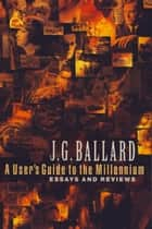 A User's Guide to the Millennium ebook by J. G. Ballard