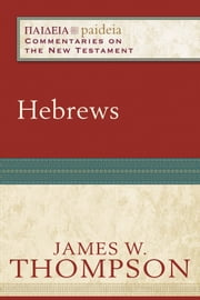 Hebrews (Paideia: Commentaries on the New Testament) ebook by James W. Thompson,Mikeal Parsons,Charles Talbert