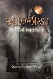 Hallowmas 1 - The Bells of Prosper Station ebook by Gloria Pearson-Vasey