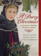 A Darcy Christmas ebook by Amanda Grange,Sharon Lathan,Carolyn Eberhart