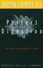 Perfect Digestion - The Key to Balanced Living ebook by Deepak Chopra, M.D.