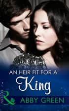 An Heir Fit For A King (Mills & Boon Modern) (One Night With Consequences, Book 14) eBook by Abby Green, Amanda Cinelli