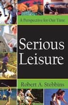 Serious Leisure - A Perspective for Our Time ebook by Robert A. Stebbins