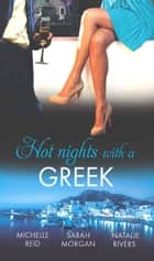 Hot Nights with a Greek: The Greek's Forced Bride / Powerful Greek, Unworldly Wife / The Diakos Baby Scandal (Mills & Boon M&B) ebook by Michelle Reid, Sarah Morgan, Natalie Rivers