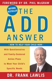 The ADD Answer - How to Help Your Child Now ebook by Frank Lawlis