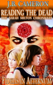 Reading The Dead: Fidelis In Aeternum - The Sarah Milton Chronicles ebook by J.B. Cameron
