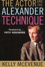 The Actor and the Alexander Technique ebook by Kelly McEvenue,Patsy Rodenburg