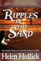 Ripples in the Sand - The Fourth Voyage of Captain Jesamiah Acorne ebook by Helen Hollick