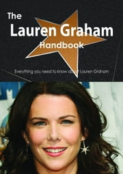 The Lauren Graham Handbook - Everything you need to know about Lauren Graham ebook by Smith, Emily