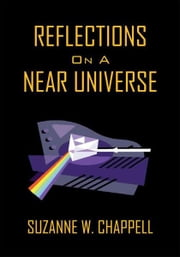 Reflections On A Near Universe ebook by Suzanne W. Chappell