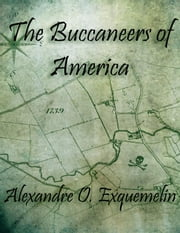 The Buccaneers of America ebook by Alexandre O. Exquemelin