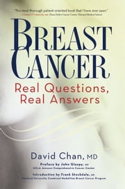 Breast Cancer: Real Questions, Real Answers ebook by M.D. David Chan,M.D. Frank Stockdale M.D.,M.D. John Glaspy M.D.
