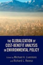 The Globalization of Cost-Benefit Analysis in Environmental Policy ebook by Michael A. Livermore,Richard L. Revesz