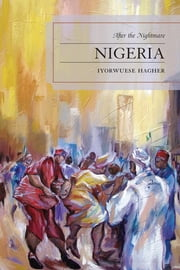 Nigeria - After the Nightmare ebook by Iyorwuese Hagher