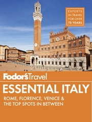 Fodor's Essential Italy - Rome, Florence, Venice & the Top Spots in Between ebook by Fodor's Travel Guides