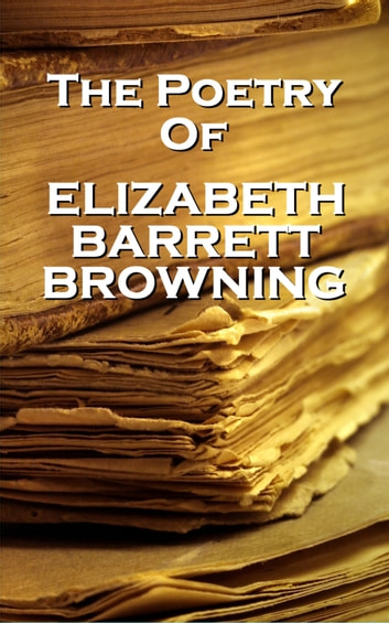 Elizabeth Barrett Browning, The Poetry Of ebook by Elizabeth Barrett Browning