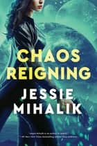 Chaos Reigning - A Novel ebook by