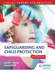 Safeguarding and Child Protection 5th Edition: Linking Theory and Practice ebook by Jennie Lindon,Janet Webb