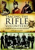 Tracing the Rifle Volunteers ebook by Ray  Westlake