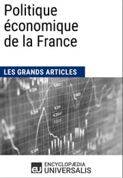 Politique économique de la France (1900-2010) ebook by Encyclopaedia Universalis, Les Grands Articles