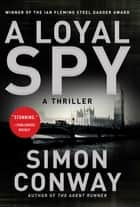 A Loyal Spy - A Thriller ebook by