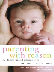 Parenting with Reason - Evidence-Based Approaches to Parenting Dilemmas ebook by Esther Yoder Strahan,Wallace E. Dixon, Jr.,J. Burton Banks