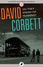 Do They Know I'm Running? - A Novel ebook by David Corbett