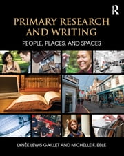 Primary Research and Writing - People, Places, and Spaces ebook by Lynee Lewis Gaillet,Michelle F. Eble