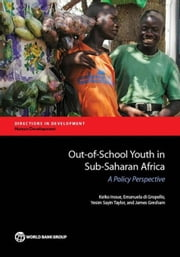 Out-of-School Youth in Sub-Saharan Africa: A Policy Perspective ebook by Inoue, Keiko