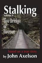 Stalking the Bridge of Reason - Volume 2 ebook by John Axelson