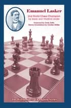 Emanuel Lasker - Second World Chess Champion ebook by Isaak Linder