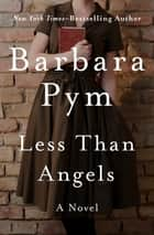 Less Than Angels - A Novel ebook by Barbara Pym