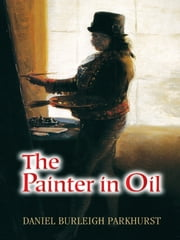 The Painter in Oil ebook by Daniel Burleigh Parkhurst