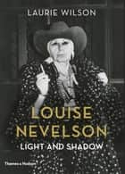 Louise Nevelson: Light and Shadow ebook by Laurie Wilson