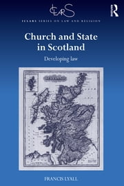 Church and State in Scotland - Developing law ebook by Francis Lyall