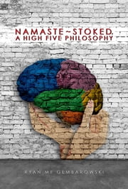 Namaste-Stoked - A High 5 Philosophy ebook by Ryan  MF Gembarowski