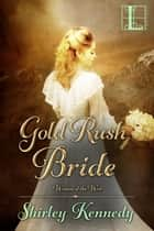 Gold Rush Bride ebook by Shirley Kennedy