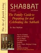 Shabbat, 2nd Ed: The Family Guide to Preparing for and Celebrating the Sabbath ebook by Dr. Ron Wolfson