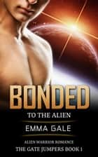 Bonded to the Alien: Alien Warrior Romance ebook by Lia Cole,Emma Gale