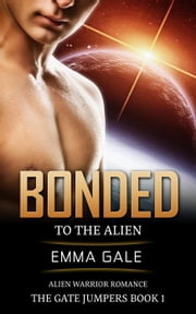 Bonded to the Alien: Alien Warrior Romance - The Gate Jumpers Saga, #1 ebook by Lia Cole, Emma Gale