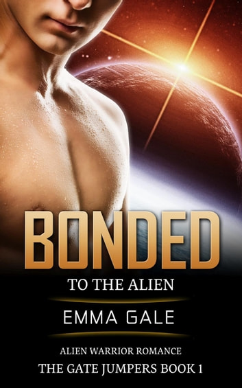 Bonded to the Alien: Alien Warrior Romance - The Gate Jumpers Saga, #1 ebook by Lia Cole,Emma Gale