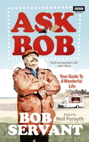 Ask Bob - Your Guide to A Wonderful Life ebook by Neil Forsyth