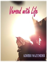 Versed with Life ebook by Adhish Mazumder