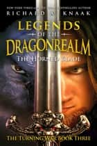 Legends of the Dragonrealm - The Horned Blade (The Turning War Book Three) ebook by Richard A. Knaak