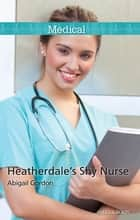 Heatherdale's Shy Nurse ebook by Abigail Gordon