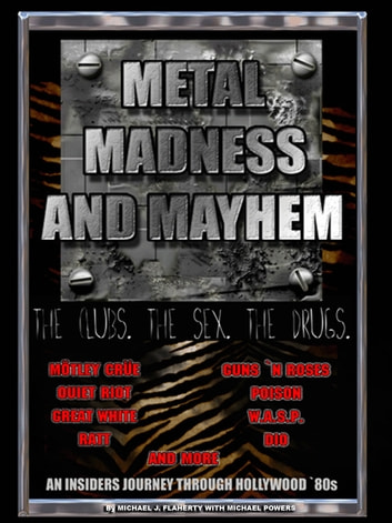 Metal, Madness & Mayhem: An Insider's Journey Through the Hollywood '80s ebook by Michael Powers