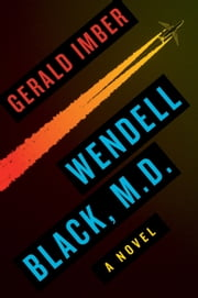 Wendell Black, MD - A Novel ebook by Gerald Imber, M.D.